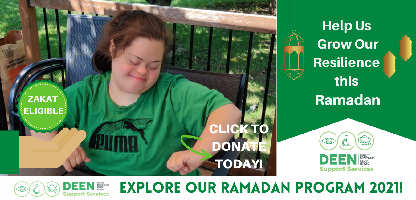 Female participant with down syndrome sitting in her backyard very happily. Animated hand with zakat eligible badge on far left. Click to Donate today with arrow on bottom right of picture. Vertical banner on right of picture that has lanterns and deen logo. Text reads Help us grow our resilience this ramadan. Narrow banner strip on bottom has deen logo and reads explore our ramadan program 2021!